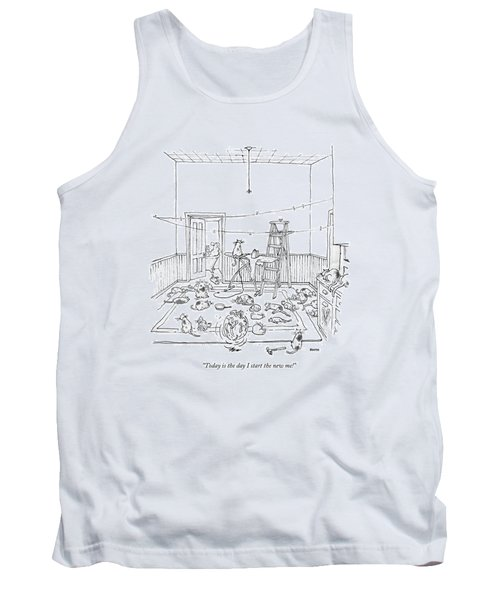 Today Is The Day I Start The New Me! Tank Top