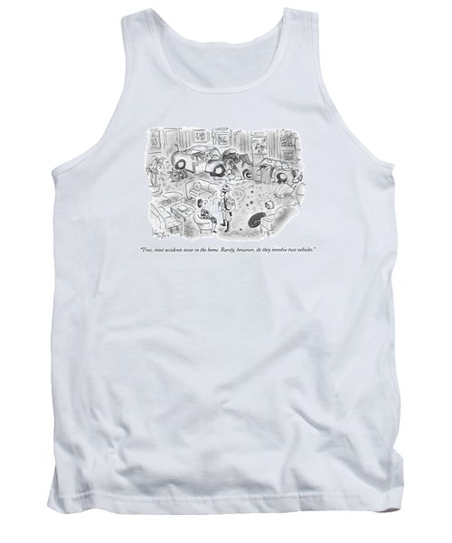 True, Most Accidents Occur In The Home.  Rarely Tank Top