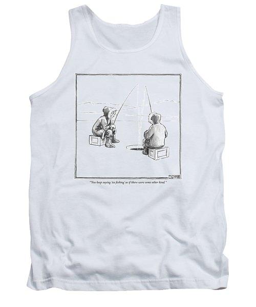 Two Eskimos Sit Around An Ice Fishing Hole Tank Top