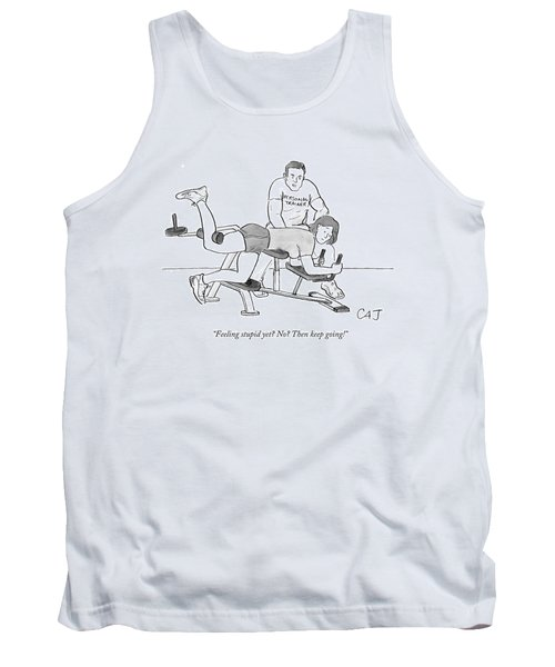 Feeling Stupid Yet? No? Then Keep Going! Tank Top