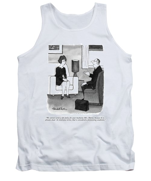 We Cannot Write A Life Policy For Your Husband Tank Top