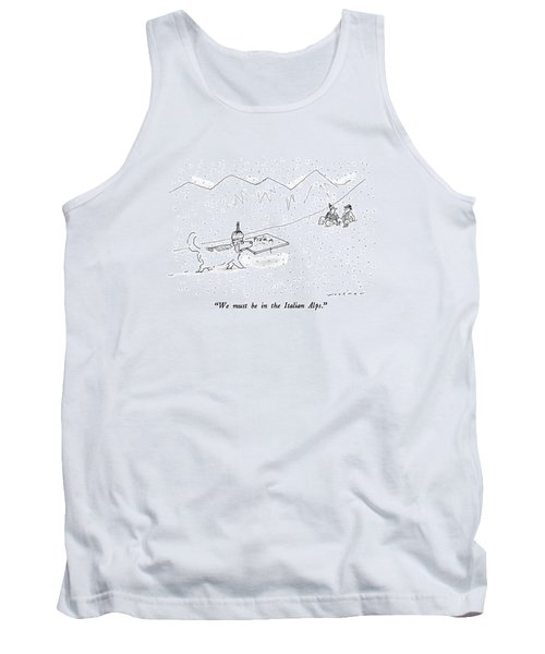We Must Be In The Italian Alps Tank Top
