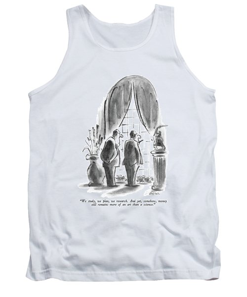We Study, We Plan, We Research.  And Yet Tank Top