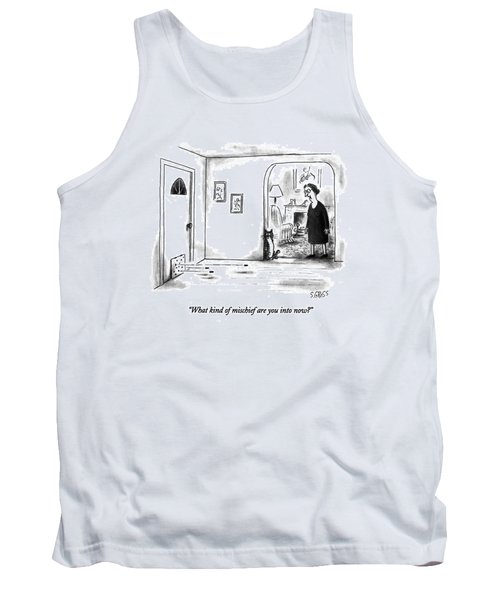 What Kind Of Mischief Are You Into Now? Tank Top