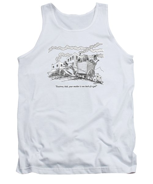 Yessirree, Kids, Your Mother Is One Heck Of A Gal! Tank Top