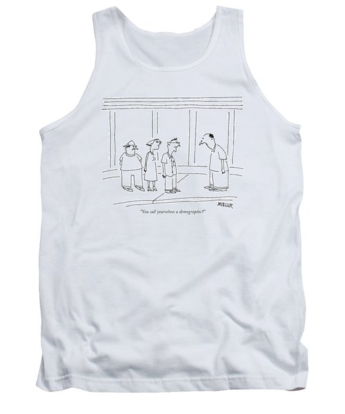 You Call Yourselves A Demographic? Tank Top