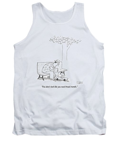 You Don't Look Like You Need Bread Crumbs Tank Top