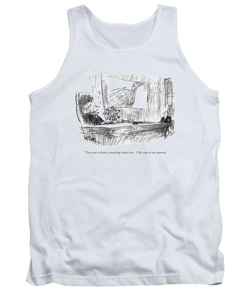 You Seem To Know Something About Law.  I Like Tank Top by Robert Weber