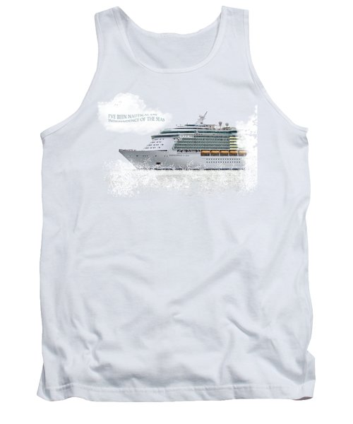 I've Been Nauticle On Independence Of The Seas On Transparent Background Tank Top by Terri Waters