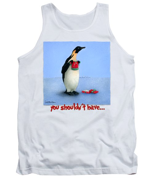 You Shouldn't Have... Tank Top