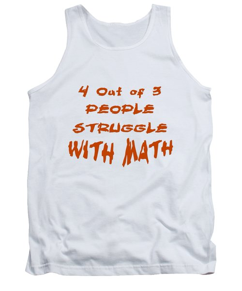 4 Out Of 3 People Struggle With Math 2002 Tank Top