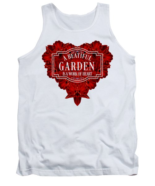 A Beautiful Garden Is A Work Of Heart Tee Tank Top