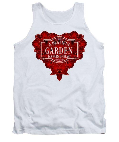 A Beautiful Garden Is A Work Of Heart Tee Tank Top