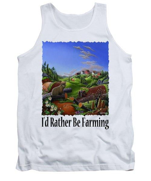 Id Rather Be Farming - Springtime Groundhog Farm Landscape 1 Tank Top