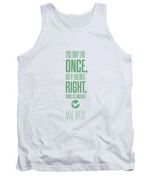 You Only Live Once, But If You Do It Right Once Is Enough Tank Top