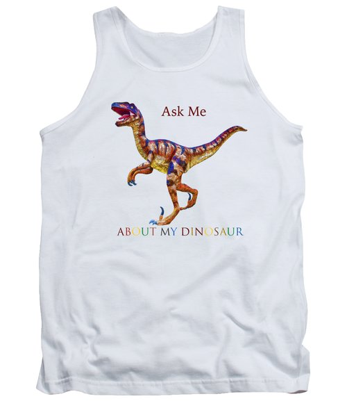 Ask Me About My Dinosaur  Tank Top