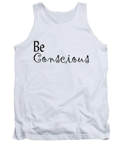 Be Conscious Tank Top by Kerri Mortenson