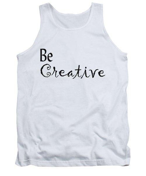 Be Creative Tank Top by Kerri Mortenson