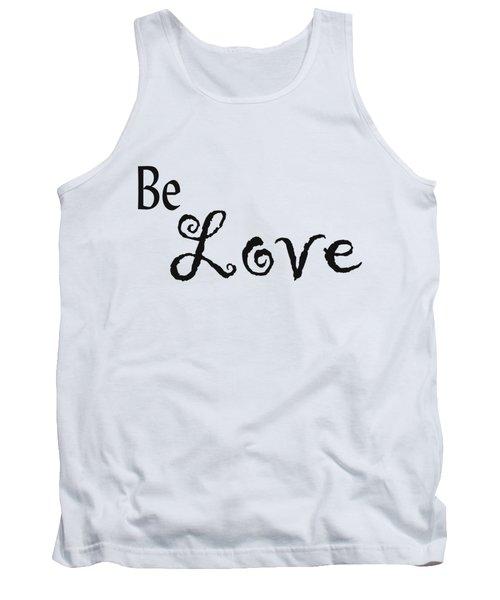 Be Love Tank Top by Kerri Mortenson