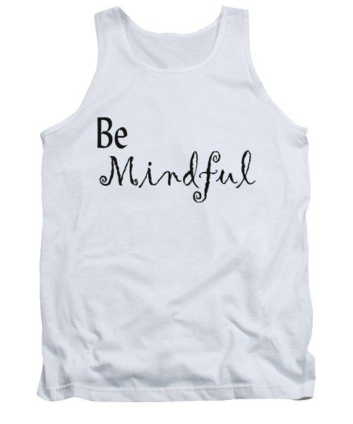 Be Mindful Tank Top by Kerri Mortenson