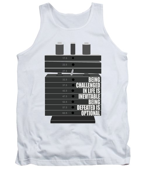 Being Challenged In Life Is Inevitable Being Defeated Is Optional Gym Motivational Quotes Poster Tank Top