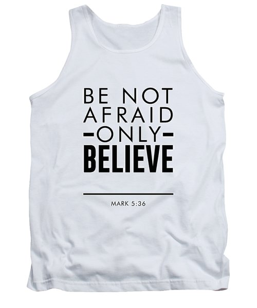 Be Not Afraid, Only Believe - Bible Verses Art - Mark 5 36 Tank Top