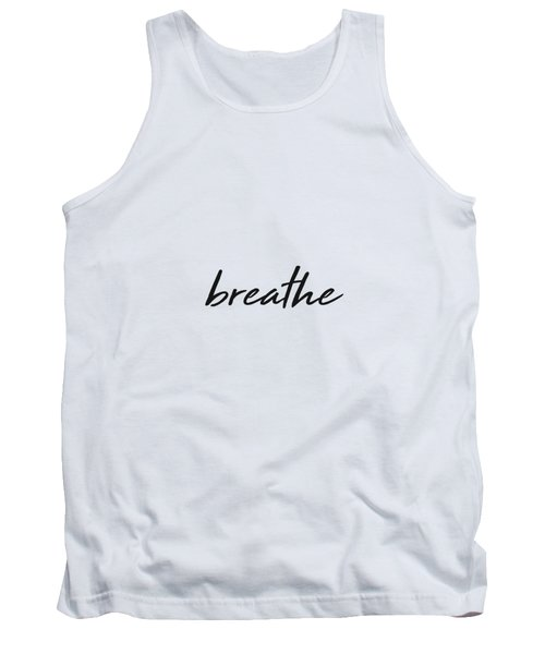Breathe - Minimalist Print - Black And White - Typography - Quote Poster Tank Top