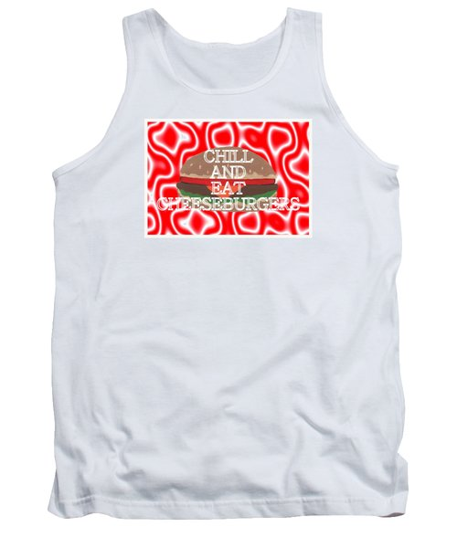 Chill And Eat Cheeseburgers Tank Top