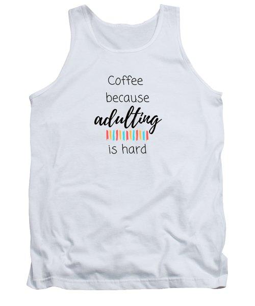 Coffee Because Adulting Is Hard Tank Top