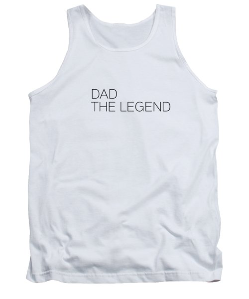 Dad The Legend Tank Top by Andrea Anderegg