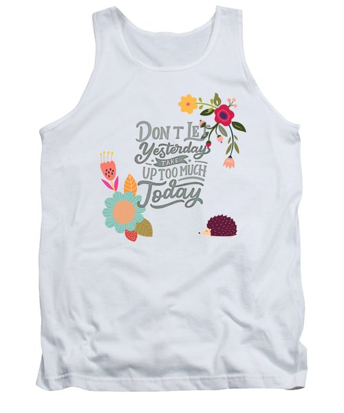 Dont Let Yesterday Take Up Too Much Today Tank Top