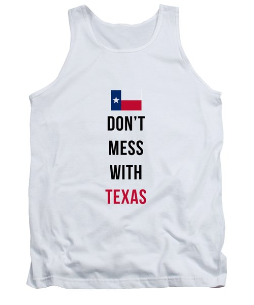 Don't Mess With Texas Phone Case Tank Top by Edward Fielding