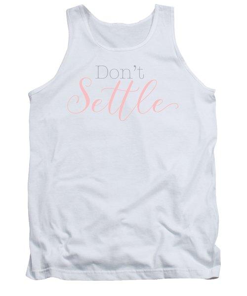 Don't Settle Tank Top