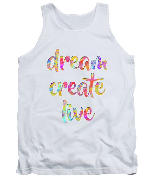 Dream Create Live #motivational #typography #shoppixels Tank Top