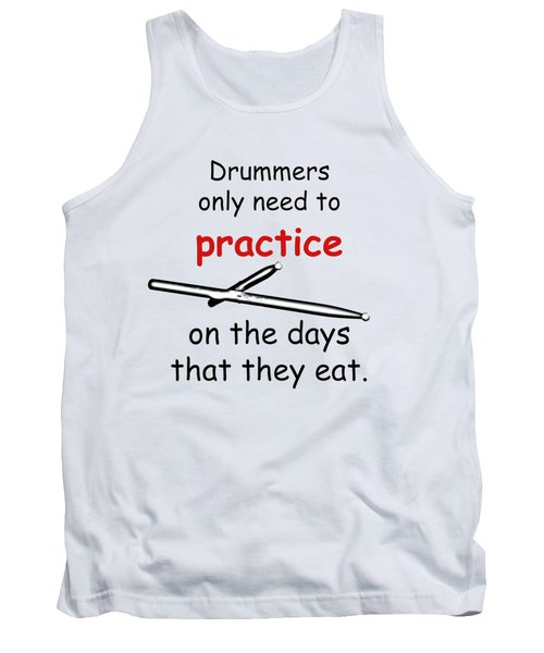 Drummers Practice When The Eat Tank Top by M K  Miller