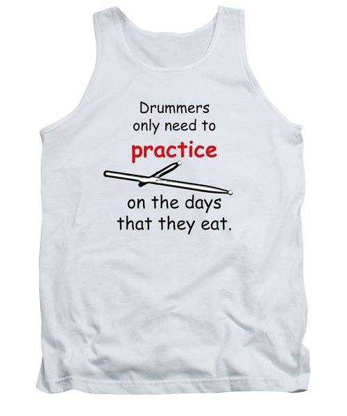 Drummers Practice When The Eat Tank Top
