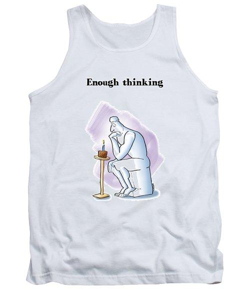 Enough Thinking Tank Top