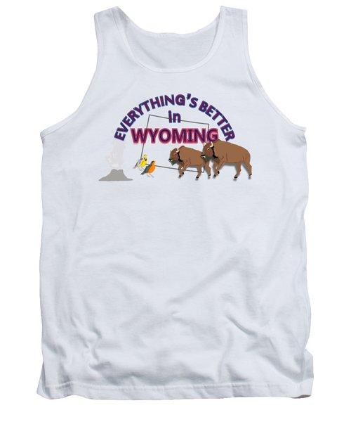 Everthing's Better In Wyoming Tank Top by Pharris Art
