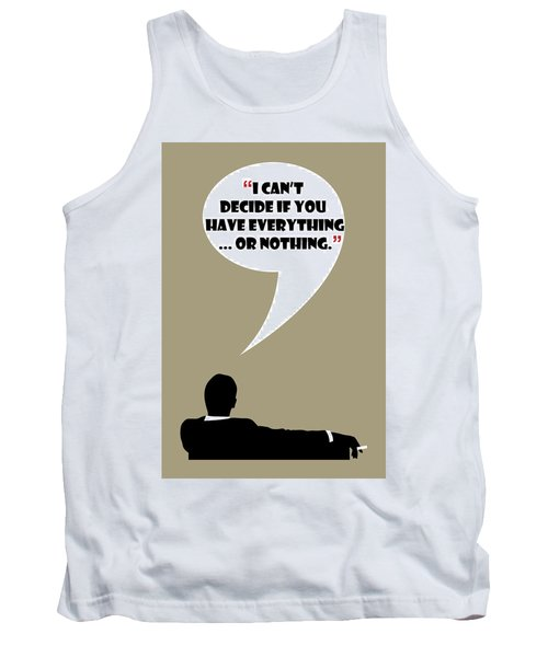 Everything Or Nothing - Mad Men Poster Don Draper Quote Tank Top