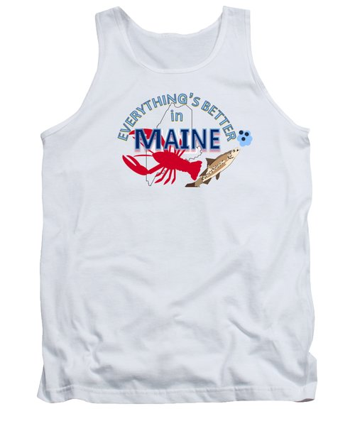 Everything's Better In Maine Tank Top by Pharris Art