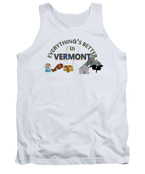 Everything's Better In Vermont Tank Top