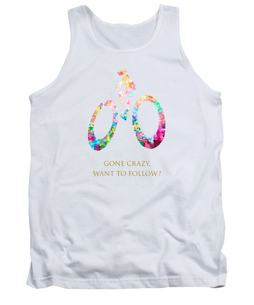 Gone Crazy Want To Follow Tank Top