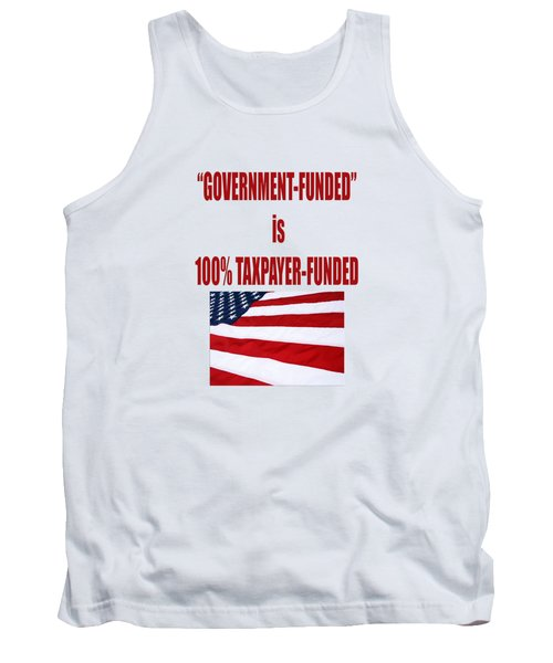 Government Funded Is Taxpayer Funded Tank Top