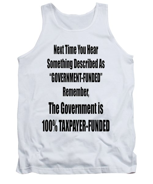 Government Is Taxpayer Funded Tank Top