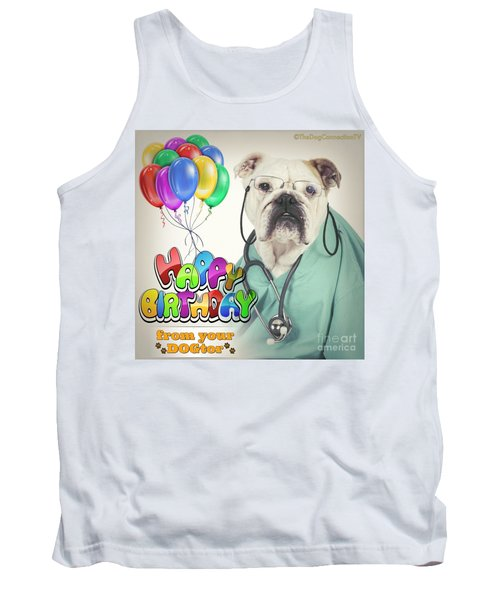 Tank Top featuring the digital art Happy Birthday From Your Dogtor by Kathy Tarochione