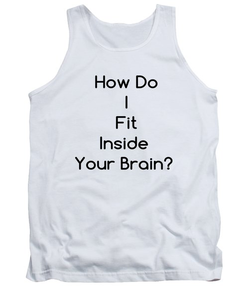 How Do I Fit Inside Your Brain Tank Top