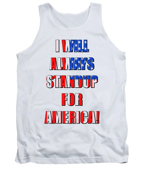 I Will Always Standup For America 4 Tank Top
