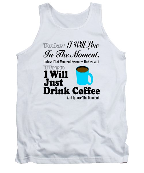 I Will Just Drink Coffee Tank Top