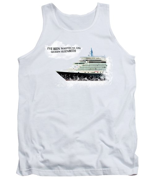 I've Been Nauticle On Queen Elizabeth On Transparent Background Tank Top