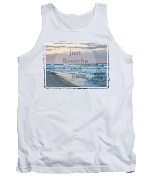 Tank Top featuring the photograph Just Breathe And Be Beach  by Terry DeLuco
